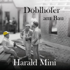 Doblhofer am Bau / Harald Mini