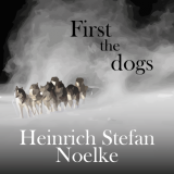First the dogs / Heinrich-Stefan Noelke
